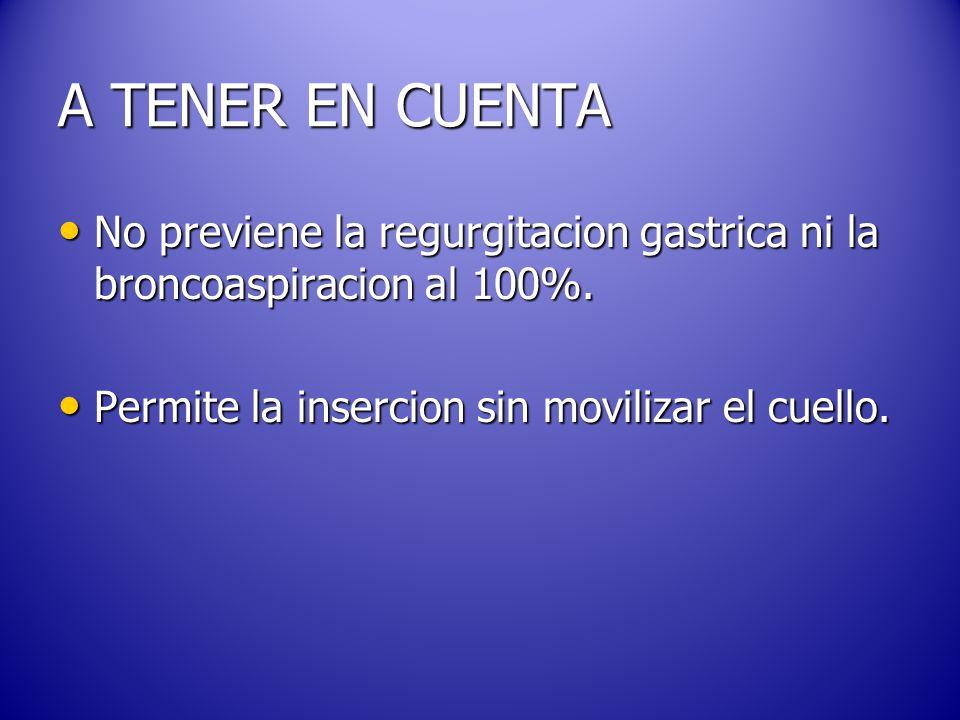 A TENER EN CUENTA No previene la regurgitacion gastrica ni la broncoaspiracion al 100%.