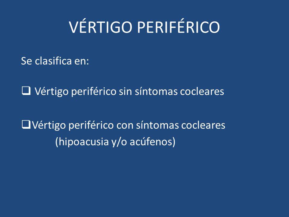 VÉRTIGO PERIFÉRICO Se clasifica en: