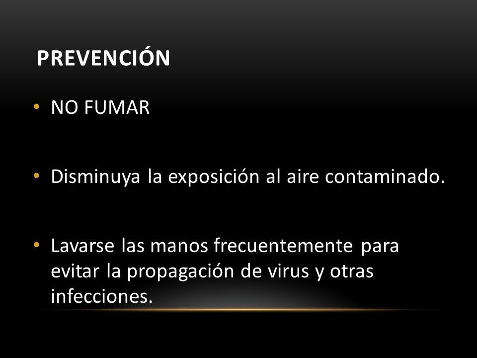 Prevención NO FUMAR Disminuya la exposición al aire contaminado.