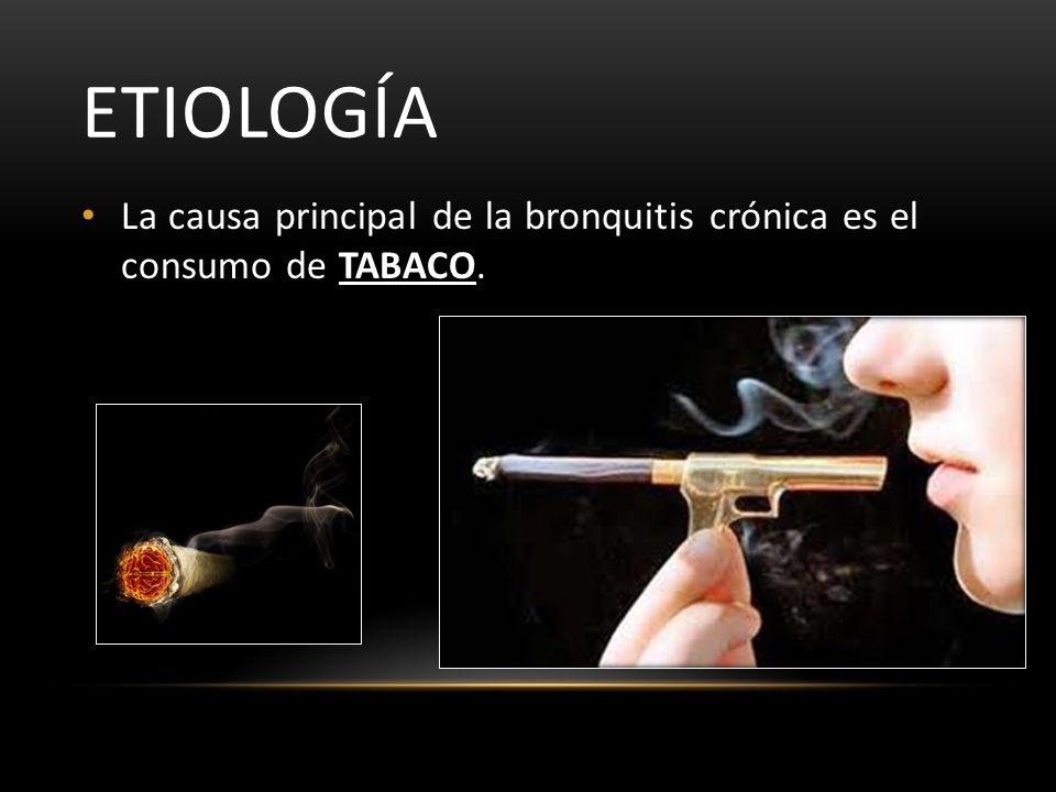 Etiología La causa principal de la bronquitis crónica es el consumo de TABACO.