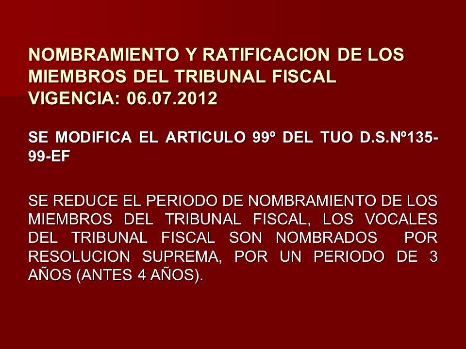 NOMBRAMIENTO Y RATIFICACION DE LOS MIEMBROS DEL TRIBUNAL FISCAL VIGENCIA: 06.07.2012