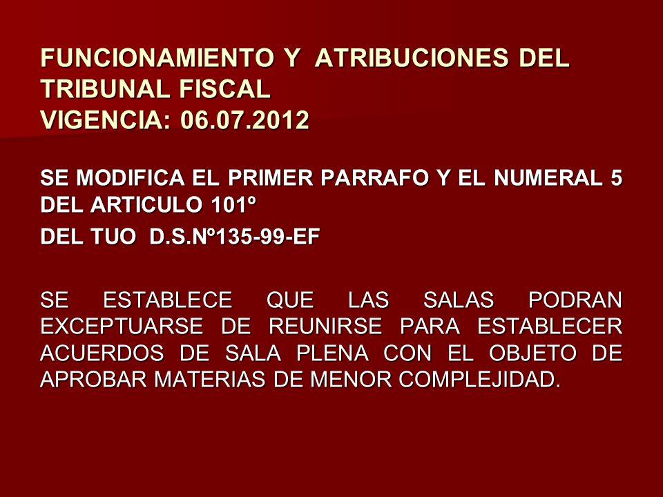 FUNCIONAMIENTO Y ATRIBUCIONES DEL TRIBUNAL FISCAL VIGENCIA: 06.07.2012