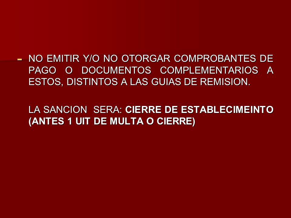 NO EMITIR Y/O NO OTORGAR COMPROBANTES DE PAGO O DOCUMENTOS COMPLEMENTARIOS A ESTOS, DISTINTOS A LAS GUIAS DE REMISION.