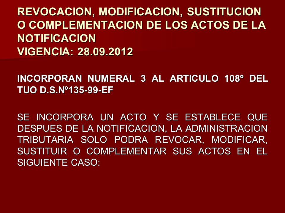 REVOCACION, MODIFICACION, SUSTITUCION O COMPLEMENTACION DE LOS ACTOS DE LA NOTIFICACION VIGENCIA: 28.09.2012