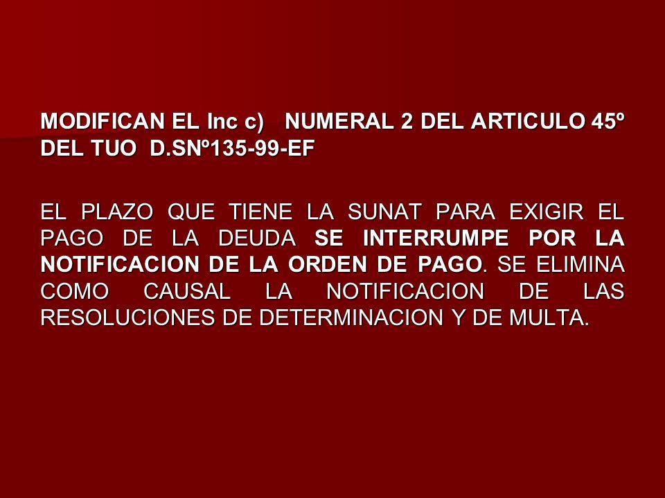 MODIFICAN EL Inc c) NUMERAL 2 DEL ARTICULO 45º DEL TUO D