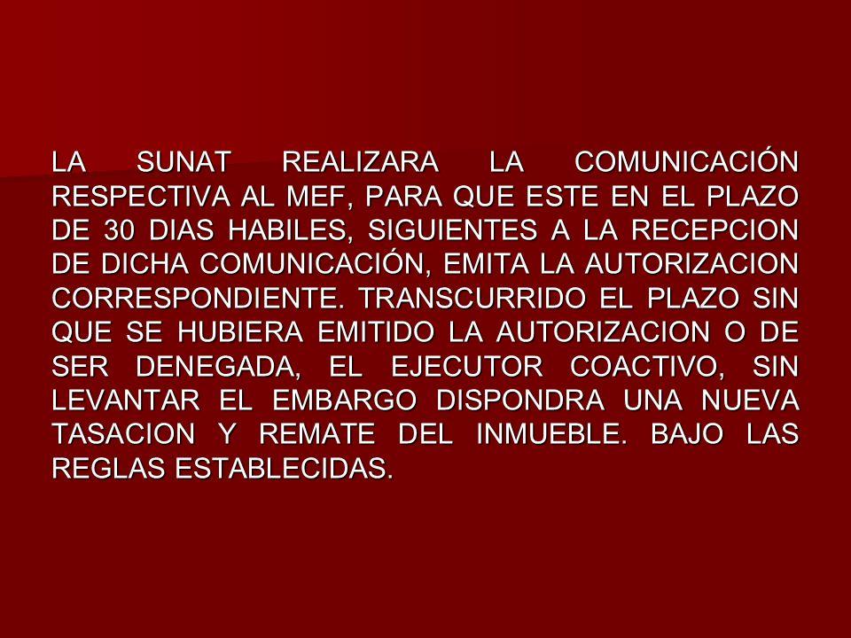 LA SUNAT REALIZARA LA COMUNICACIÓN RESPECTIVA AL MEF, PARA QUE ESTE EN EL PLAZO DE 30 DIAS HABILES, SIGUIENTES A LA RECEPCION DE DICHA COMUNICACIÓN, EMITA LA AUTORIZACION CORRESPONDIENTE.
