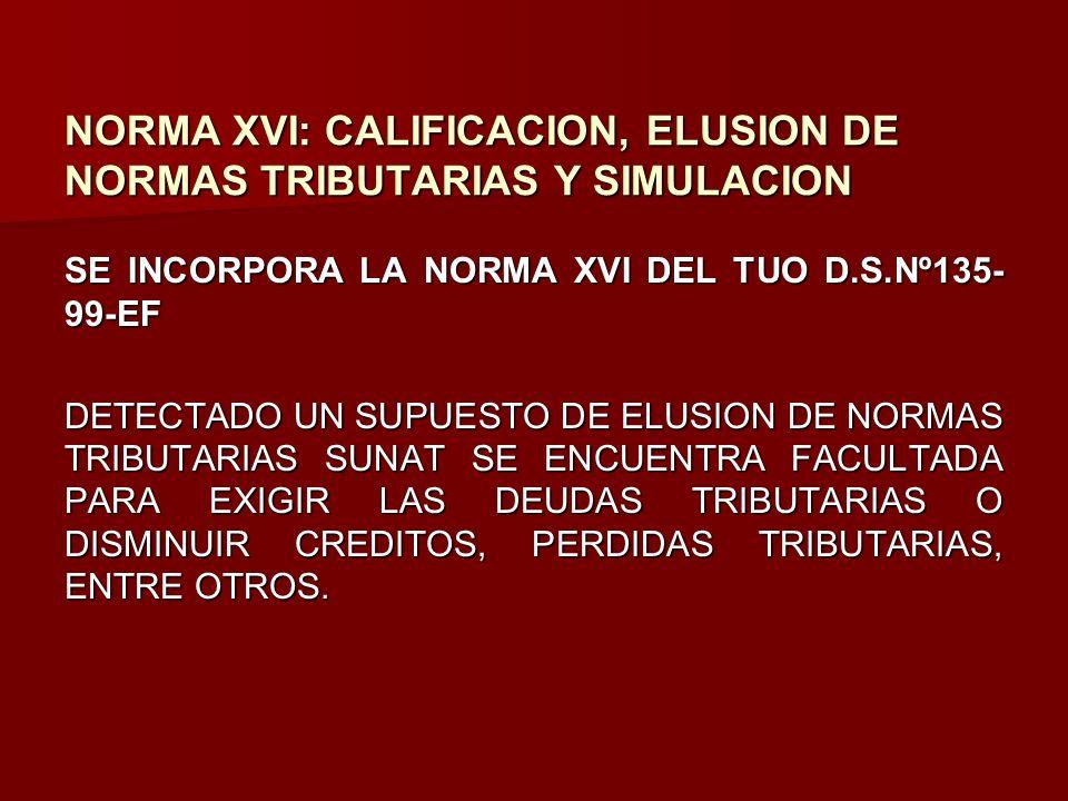 NORMA XVI: CALIFICACION, ELUSION DE NORMAS TRIBUTARIAS Y SIMULACION