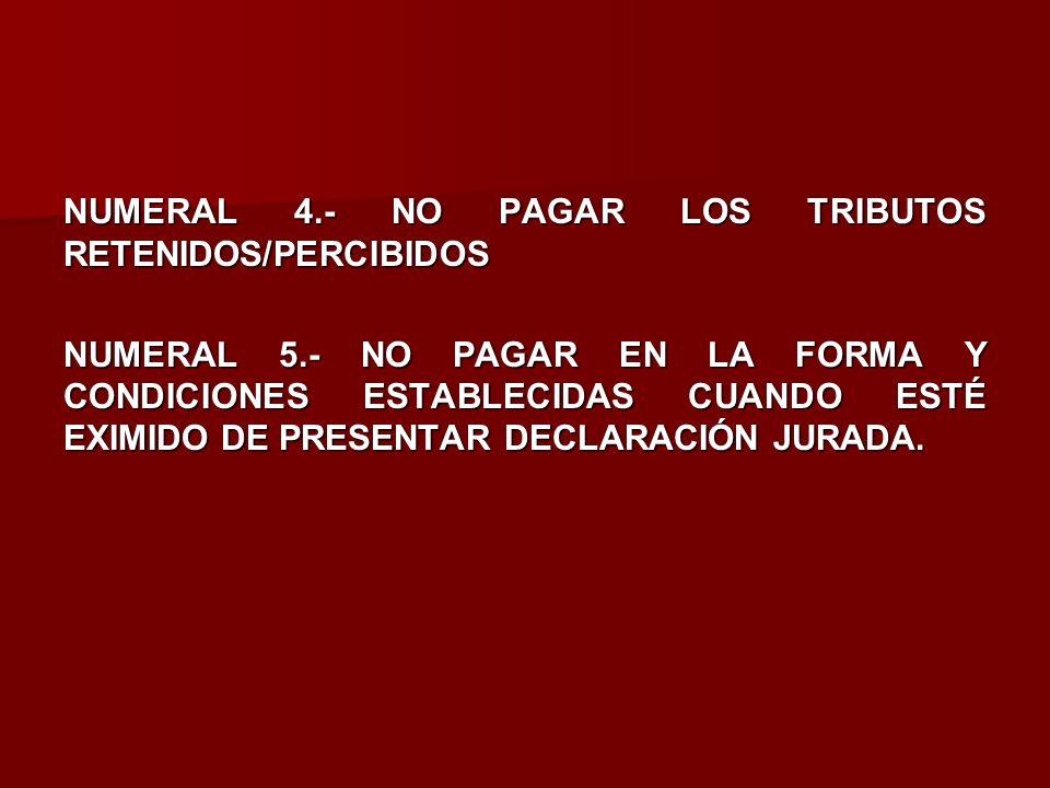 NUMERAL 4. - NO PAGAR LOS TRIBUTOS RETENIDOS/PERCIBIDOS NUMERAL 5