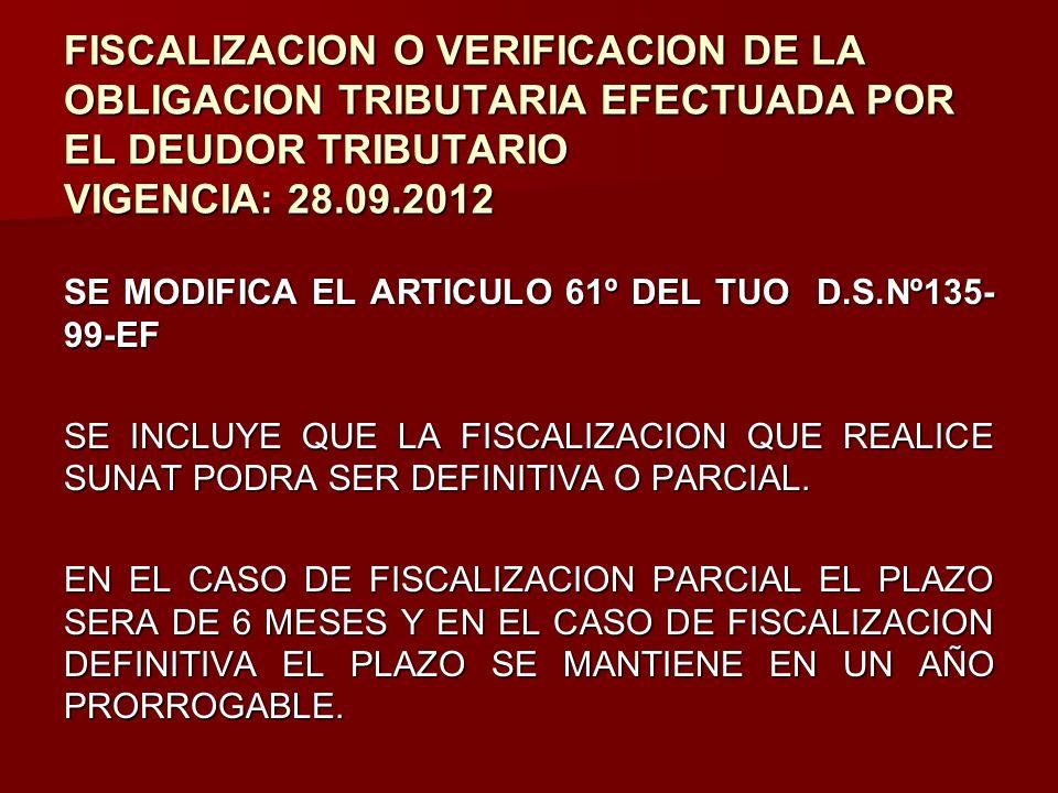 FISCALIZACION O VERIFICACION DE LA OBLIGACION TRIBUTARIA EFECTUADA POR EL DEUDOR TRIBUTARIO VIGENCIA: 28.09.2012