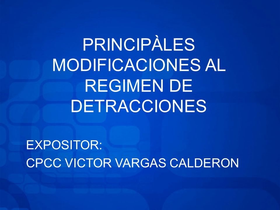 PRINCIPÀLES MODIFICACIONES AL REGIMEN DE DETRACCIONES