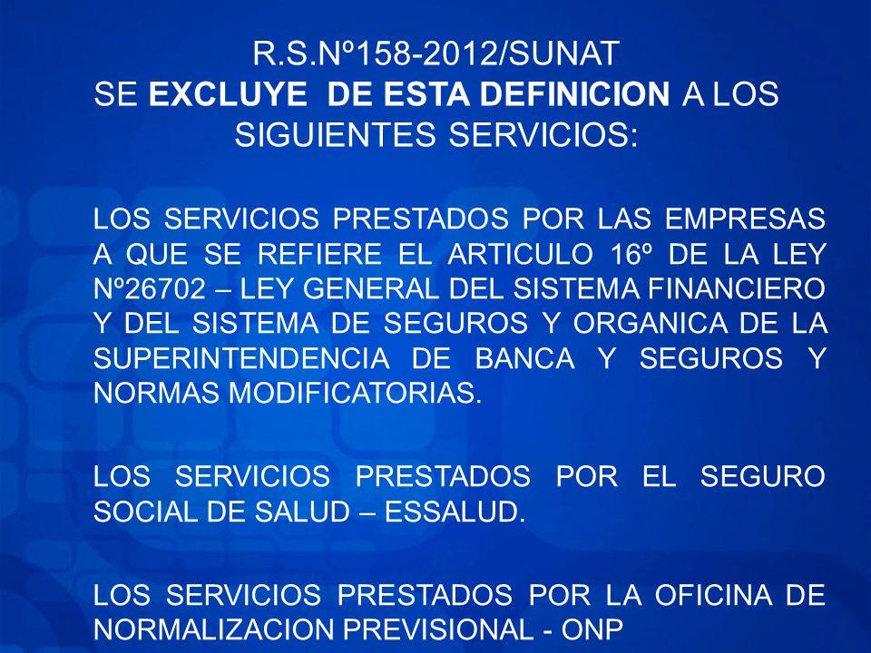 R.S.Nº158-2012/SUNAT SE EXCLUYE DE ESTA DEFINICION A LOS SIGUIENTES SERVICIOS: