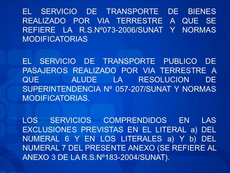EL SERVICIO DE TRANSPORTE DE BIENES REALIZADO POR VIA TERRESTRE A QUE SE REFIERE LA R.S.Nº073-2006/SUNAT Y NORMAS MODIFICATORIAS