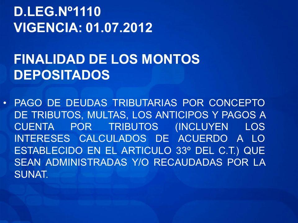 D.LEG.Nº1110 VIGENCIA: 01.07.2012 FINALIDAD DE LOS MONTOS DEPOSITADOS