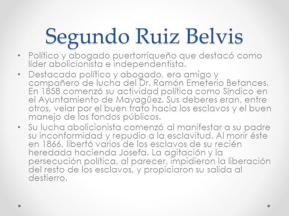 Segundo Ruiz Belvis Político y abogado puertorriqueño que destacó como líder abolicionista e independentista.