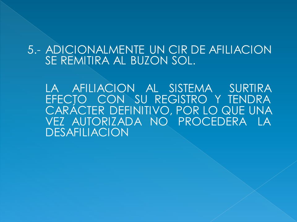 5.- ADICIONALMENTE UN CIR DE AFILIACION SE REMITIRA AL BUZON SOL.