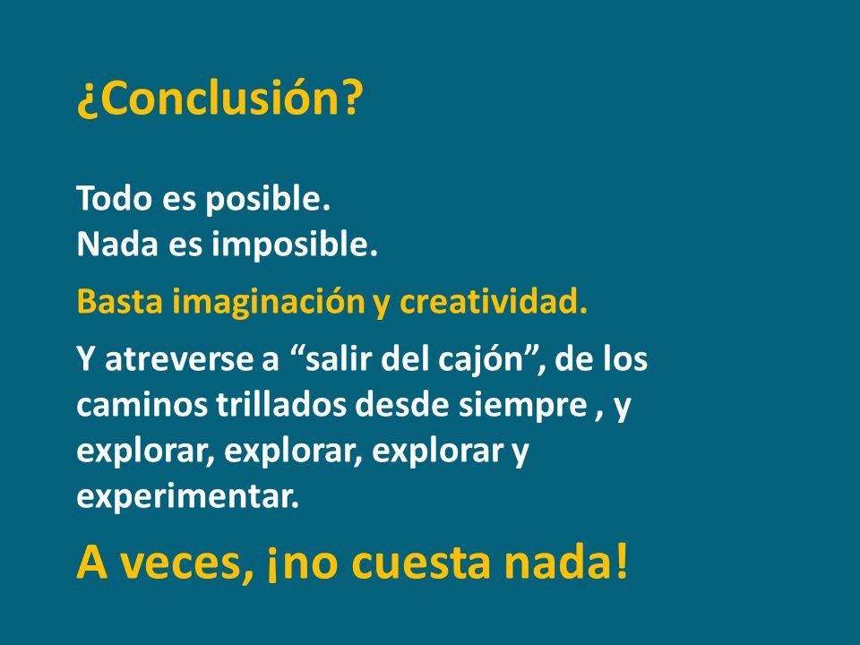 ¿Conclusión A veces, ¡no cuesta nada! Todo es posible.