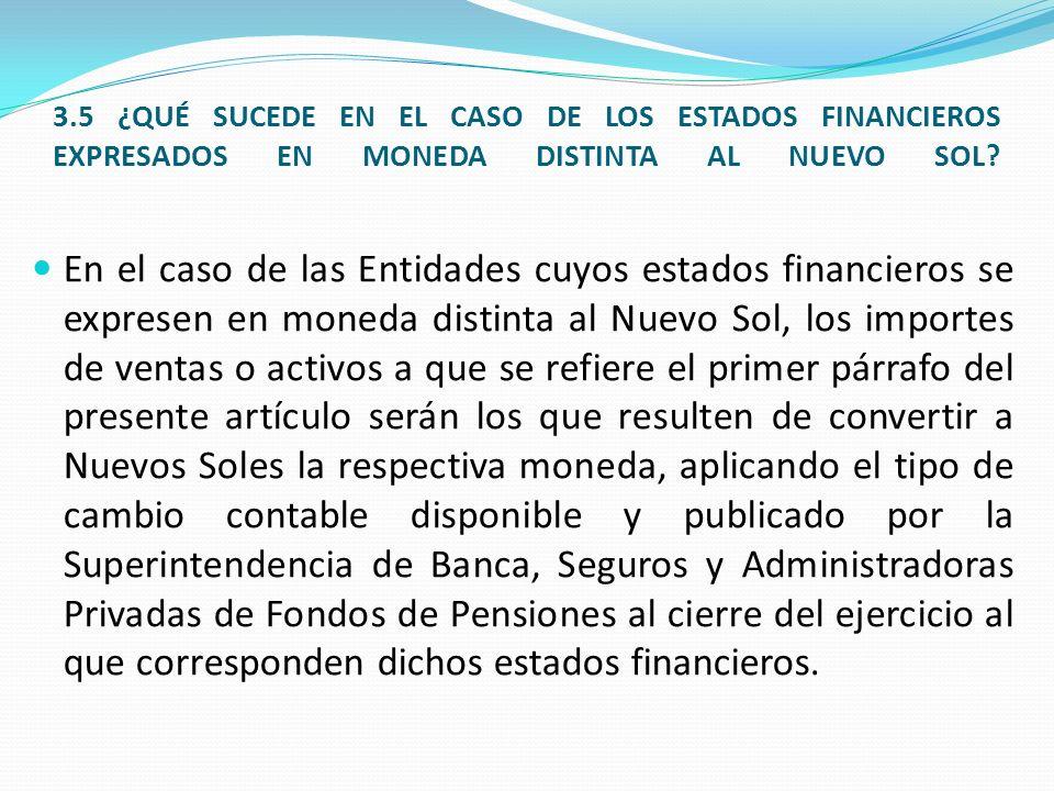 3.5 ¿QUÉ SUCEDE EN EL CASO DE LOS ESTADOS FINANCIEROS EXPRESADOS EN MONEDA DISTINTA AL NUEVO SOL