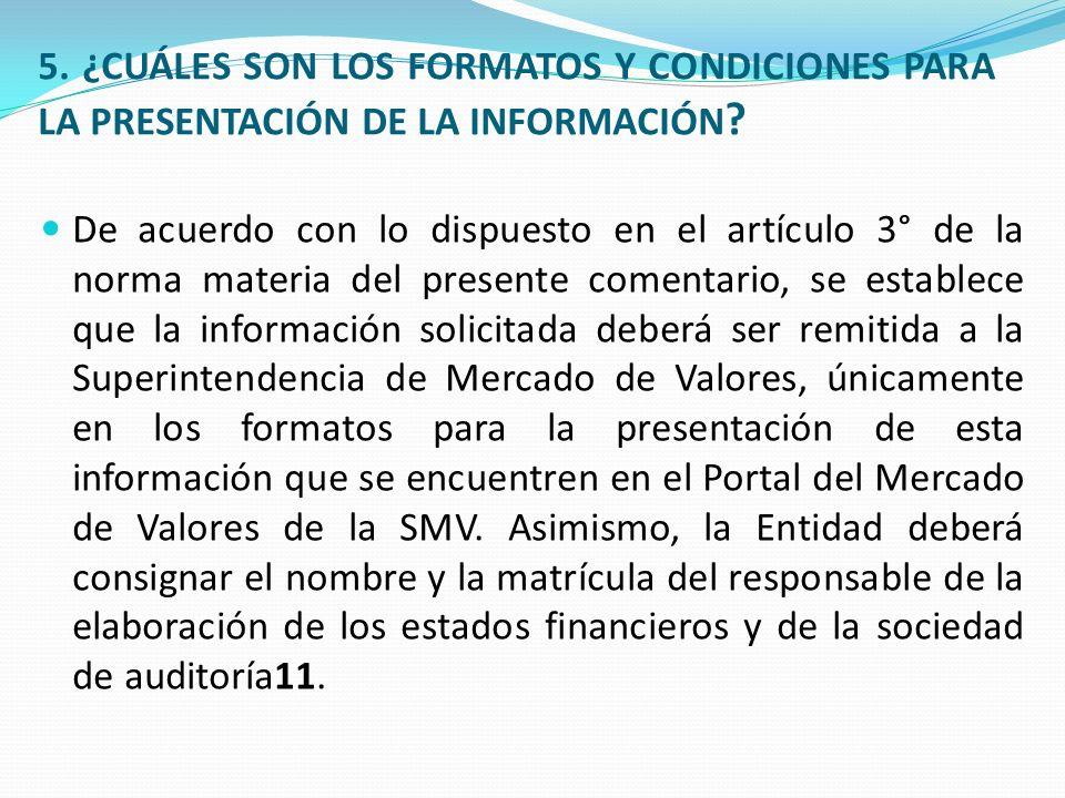 5. ¿CUÁLES SON LOS FORMATOS Y CONDICIONES PARA LA PRESENTACIÓN DE LA INFORMACIÓN