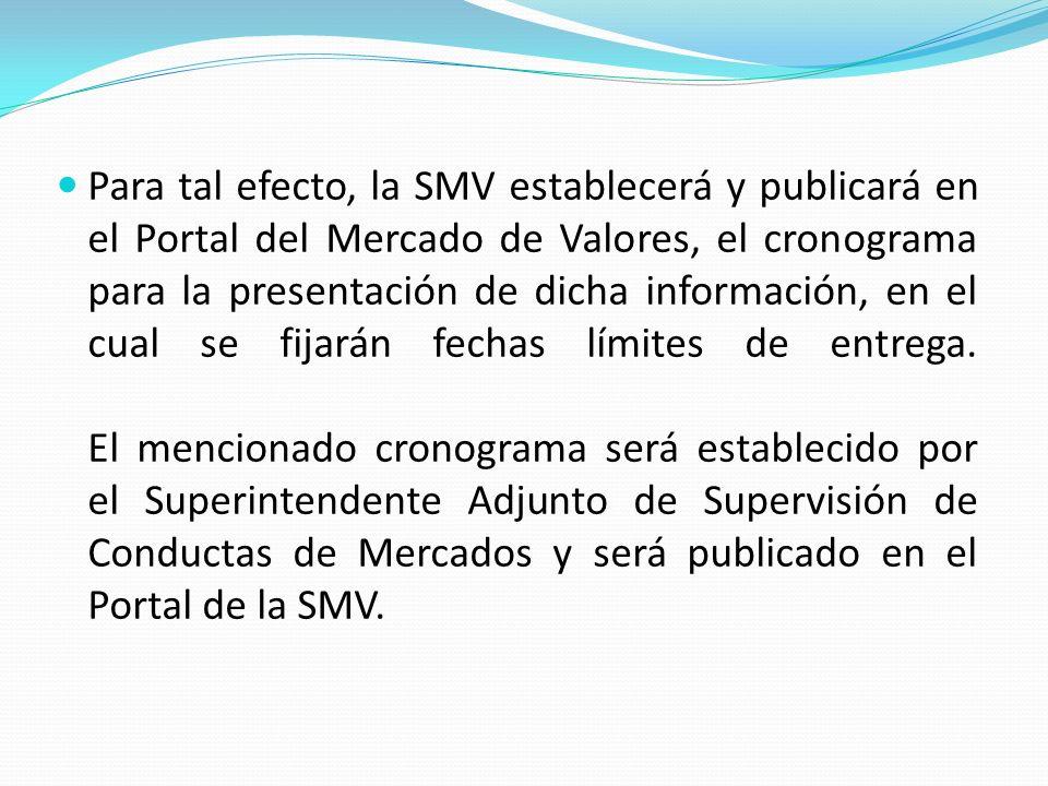 Para tal efecto, la SMV establecerá y publicará en el Portal del Mercado de Valores, el cronograma para la presentación de dicha información, en el cual se fijarán fechas límites de entrega.