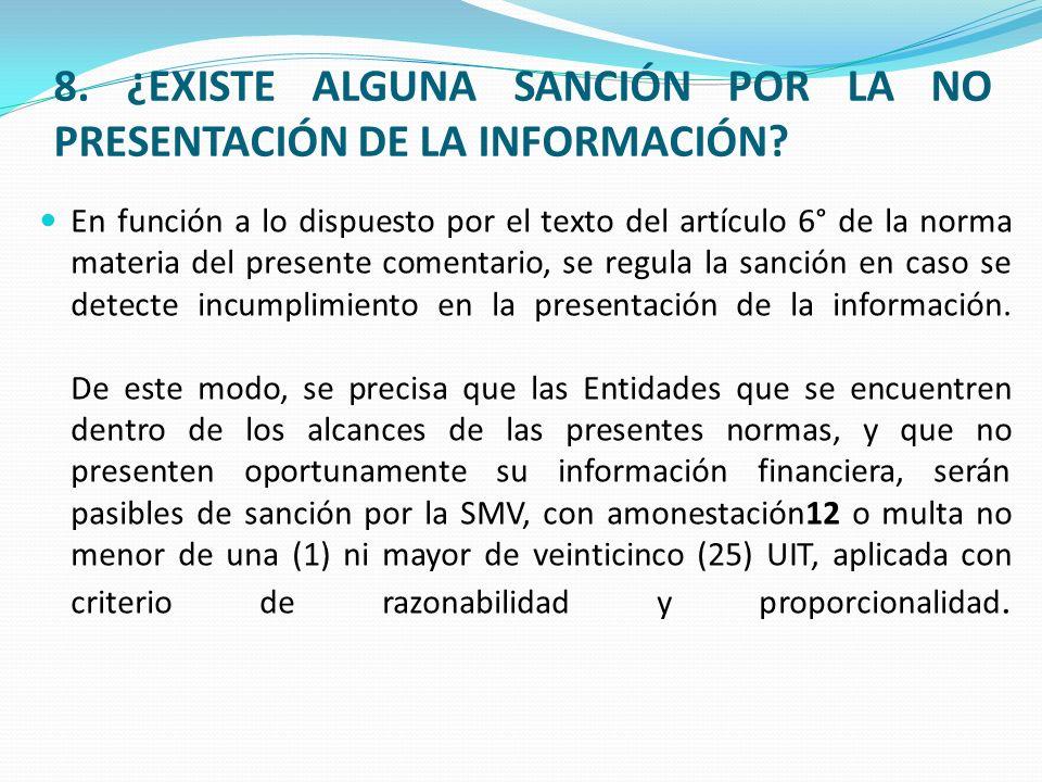 8. ¿EXISTE ALGUNA SANCIÓN POR LA NO PRESENTACIÓN DE LA INFORMACIÓN