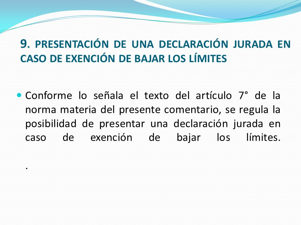 9. PRESENTACIÓN DE UNA DECLARACIÓN JURADA EN CASO DE EXENCIÓN DE BAJAR LOS LÍMITES