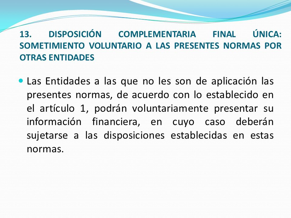 13. DISPOSICIÓN COMPLEMENTARIA FINAL ÚNICA: SOMETIMIENTO VOLUNTARIO A LAS PRESENTES NORMAS POR OTRAS ENTIDADES