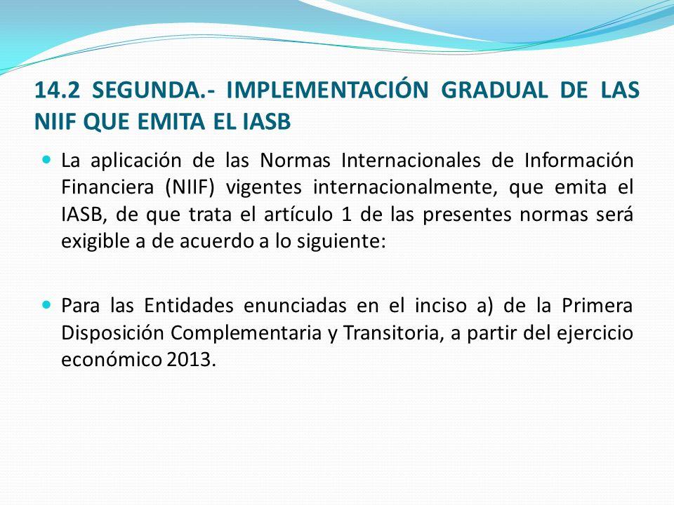 14.2 SEGUNDA.- IMPLEMENTACIÓN GRADUAL DE LAS NIIF QUE EMITA EL IASB