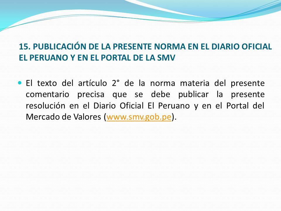 15. PUBLICACIÓN DE LA PRESENTE NORMA EN EL DIARIO OFICIAL EL PERUANO Y EN EL PORTAL DE LA SMV
