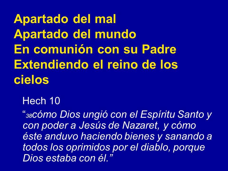Apartado del mal Apartado del mundo En comunión con su Padre Extendiendo el reino de los cielos