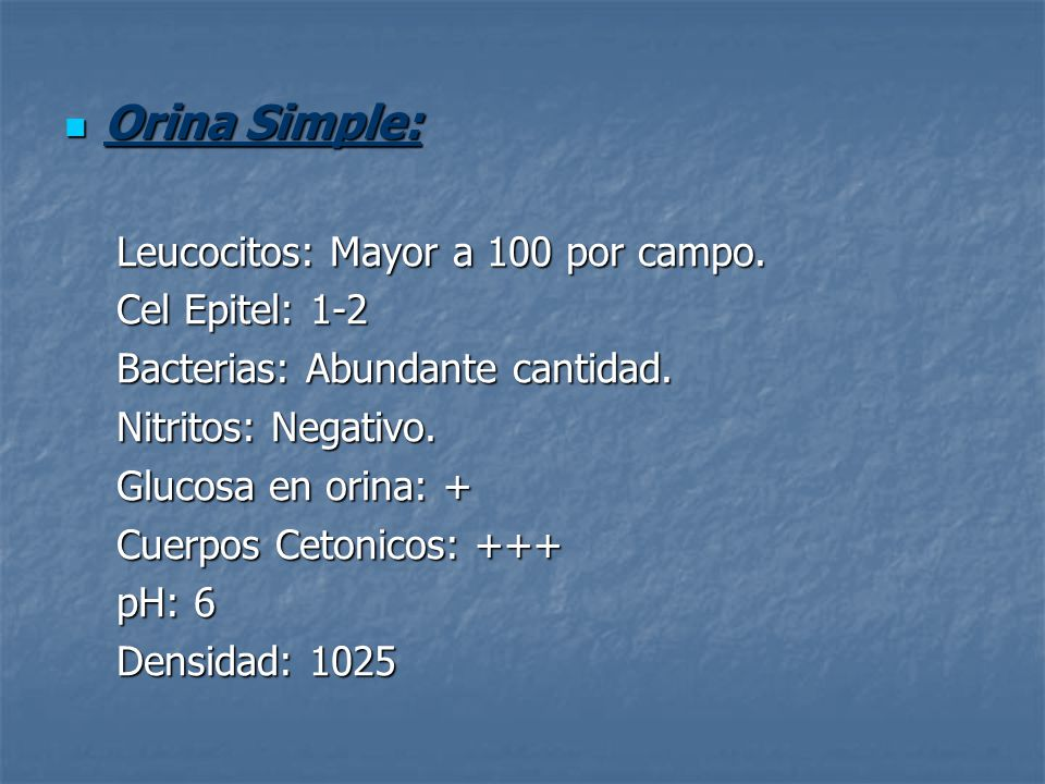 Orina Simple: Leucocitos: Mayor a 100 por campo. Cel Epitel: 1-2