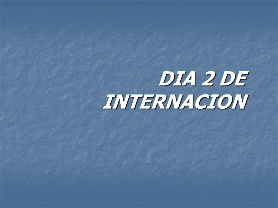 DIA 2 DE INTERNACION