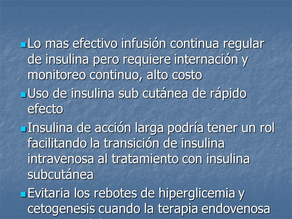 Lo mas efectivo infusión continua regular de insulina pero requiere internación y monitoreo continuo, alto costo