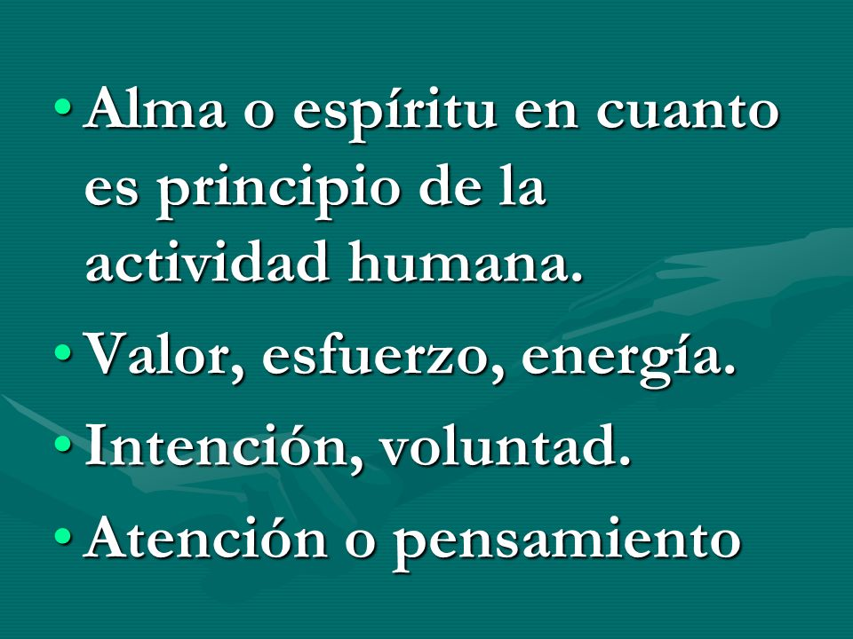 Alma o espíritu en cuanto es principio de la actividad humana.