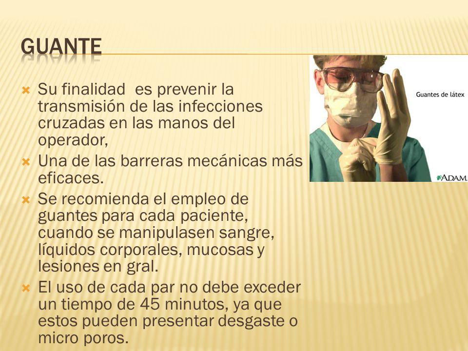 guante Su finalidad es prevenir la transmisión de las infecciones cruzadas en las manos del operador,