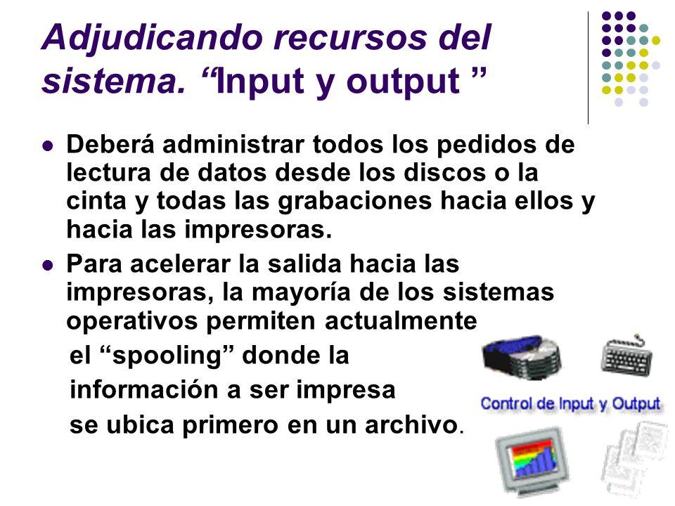 Adjudicando recursos del sistema. Input y output
