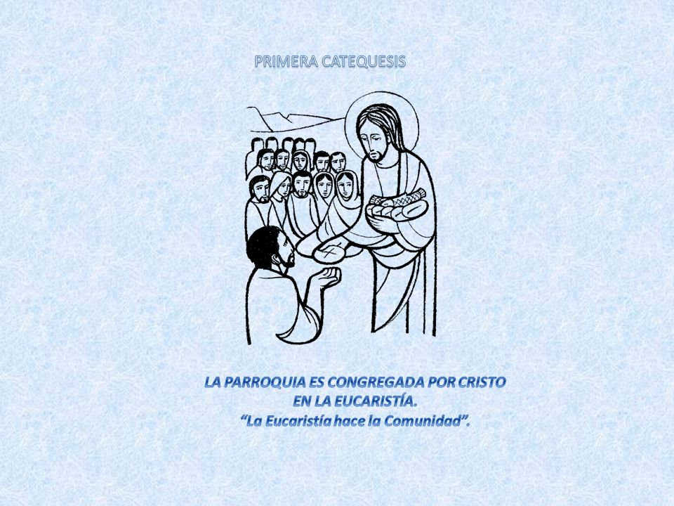 PRIMERA CATEQUESIS LA PARROQUIA ES CONGREGADA POR CRISTO