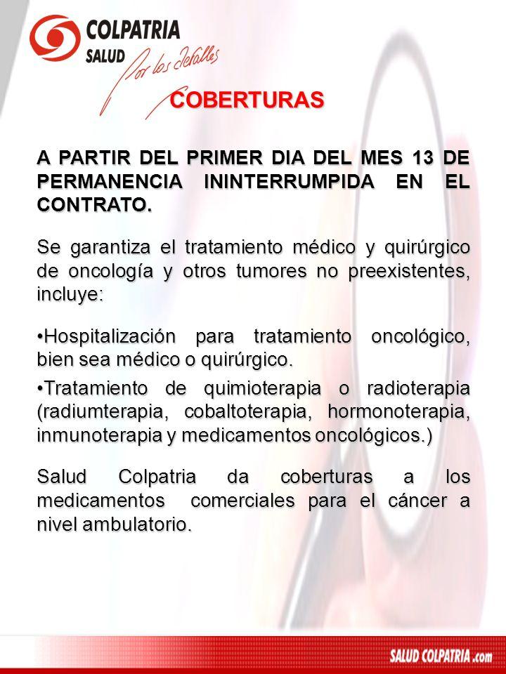 COBERTURAS A PARTIR DEL PRIMER DIA DEL MES 13 DE PERMANENCIA ININTERRUMPIDA EN EL CONTRATO.