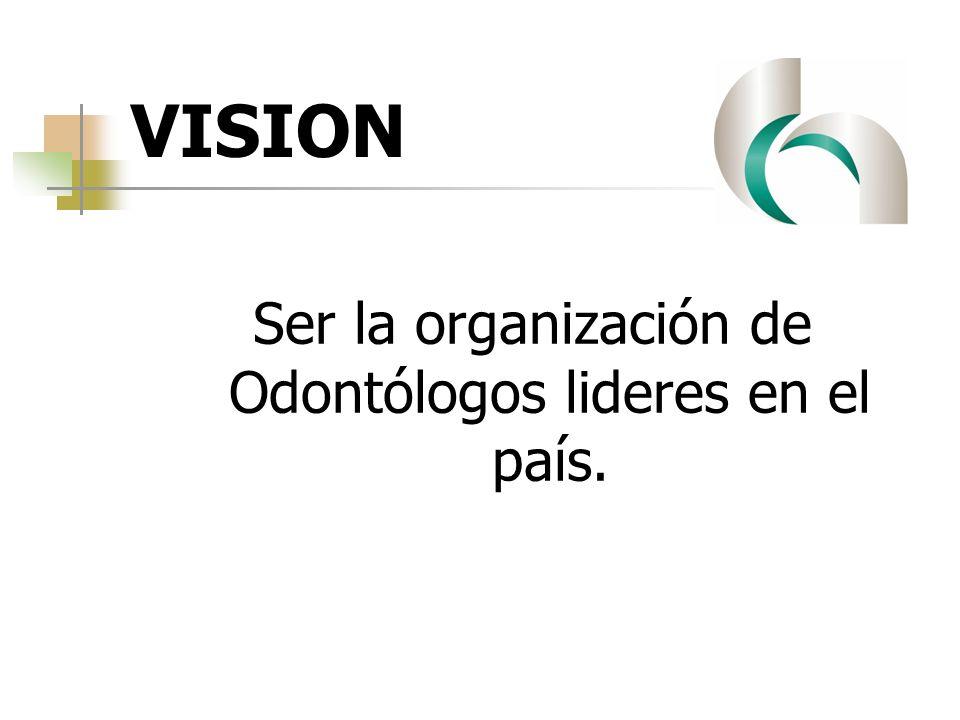 Ser la organización de Odontólogos lideres en el país.