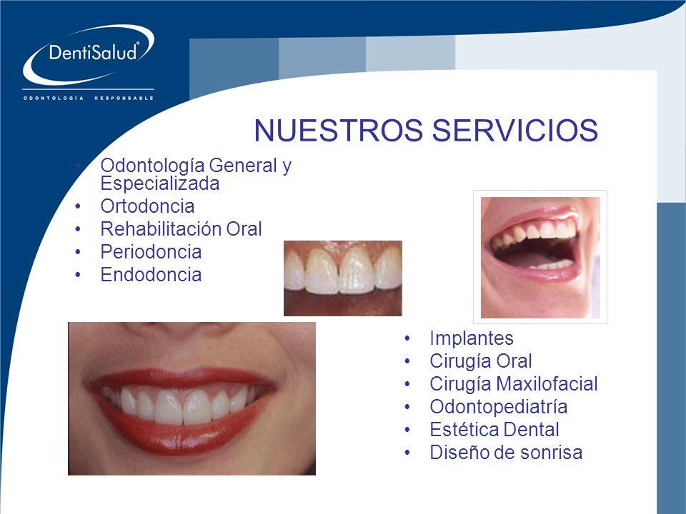 NUESTROS SERVICIOS Odontología General y Especializada Ortodoncia