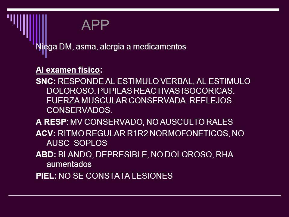 APP Niega DM, asma, alergia a medicamentos Al examen fisico: