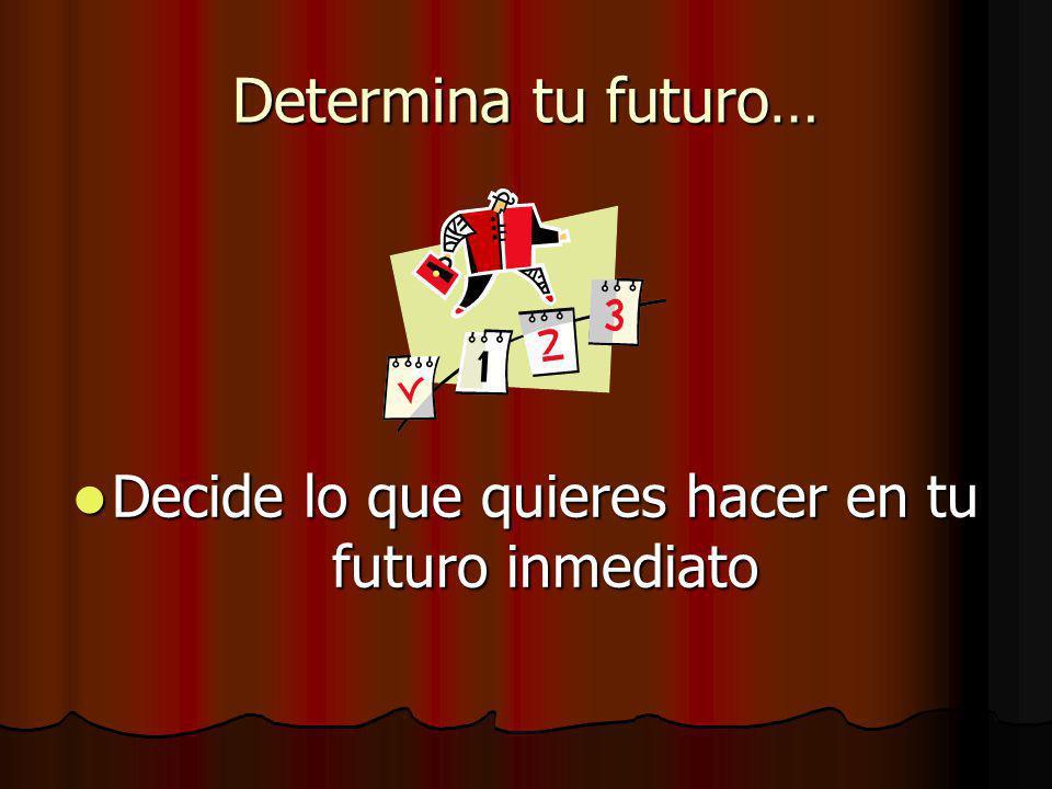 Decide lo que quieres hacer en tu futuro inmediato