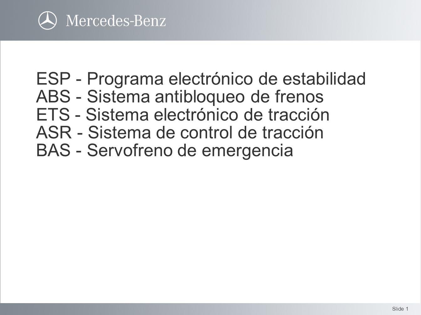 ESP - Programa electrónico de estabilidad ABS - Sistema antibloqueo de frenos ETS - Sistema electrónico de tracción ASR - Sistema de control de tracción BAS - Servofreno de emergencia
