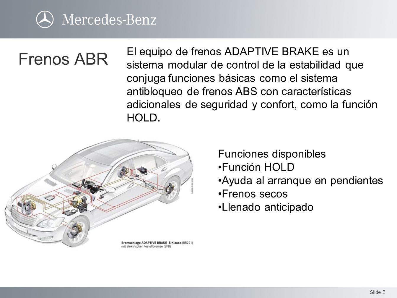 El equipo de frenos ADAPTIVE BRAKE es un sistema modular de control de la estabilidad que conjuga funciones básicas como el sistema antibloqueo de frenos ABS con características adicionales de seguridad y confort, como la función HOLD.
