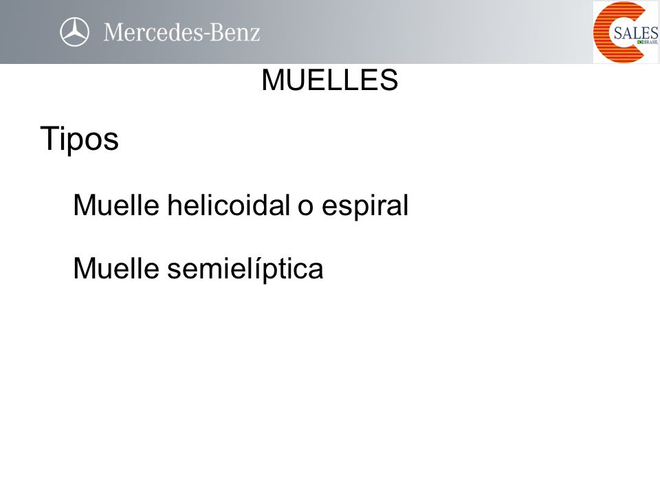 Tipos MUELLES Muelle helicoidal o espiral Muelle semielíptica