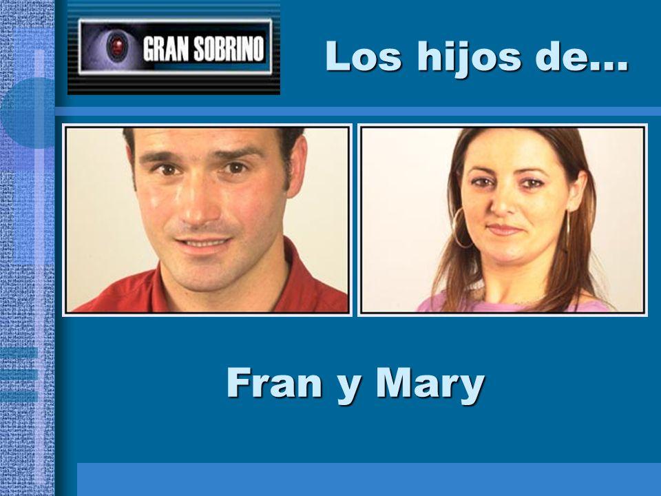 Los hijos de... Fran y Mary
