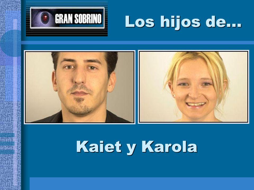 Los hijos de... Kaiet y Karola