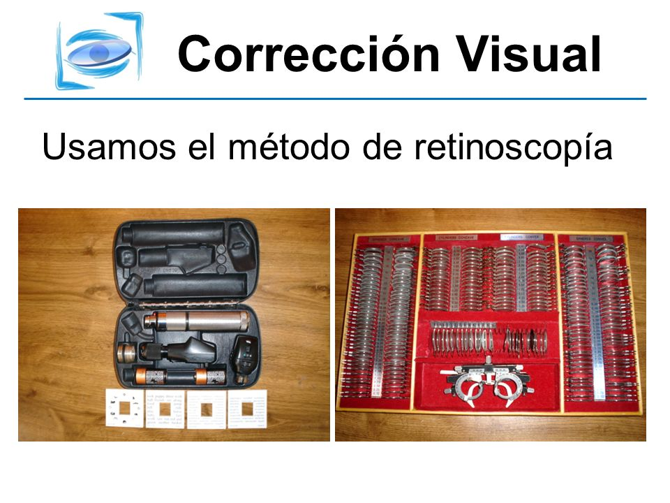 Corrección Visual Usamos el método de retinoscopía