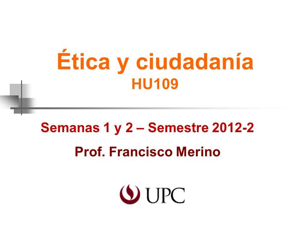 Ética y ciudadanía HU109 Semanas 1 y 2 – Semestre 2012-2