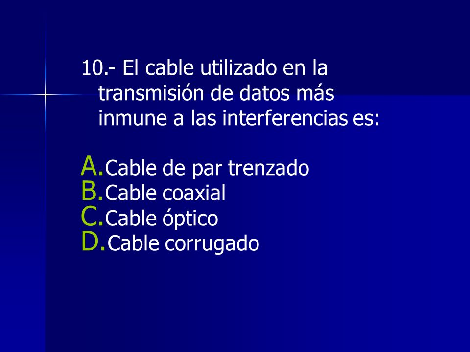 10.- El cable utilizado en la transmisión de datos más inmune a las interferencias es: