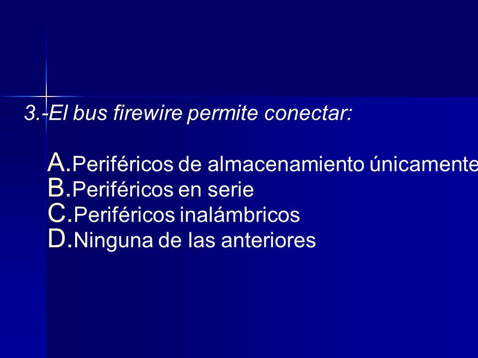 3.-El bus firewire permite conectar: